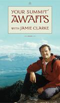 Your Summit Awaits - Jamie Clarke is an adventurer. It all began when he as a young boy whizzed through the Rocky Mountains on a bobsled.