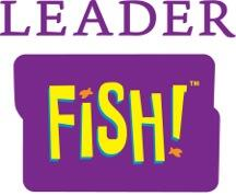 Leader FISH! is for leaders that are alive.